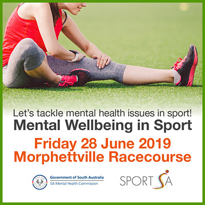 Let's tackle mental health issues in sport! Friday 28 June 2019 Morphetteville Racecourse – SA Mental Health Commission and SportSA